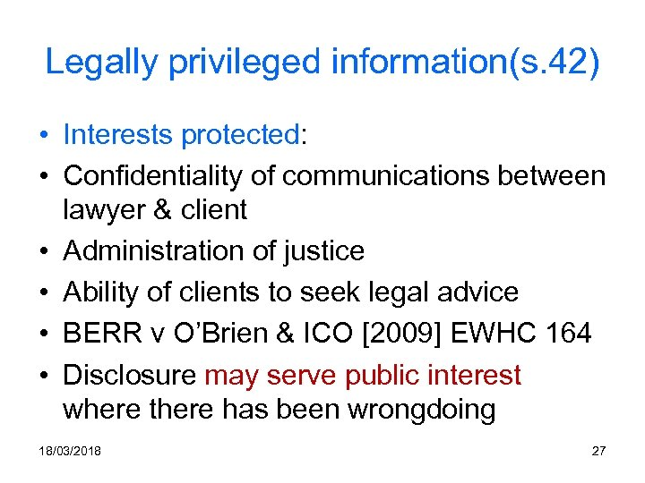 Legally privileged information(s. 42) • Interests protected: • Confidentiality of communications between lawyer &