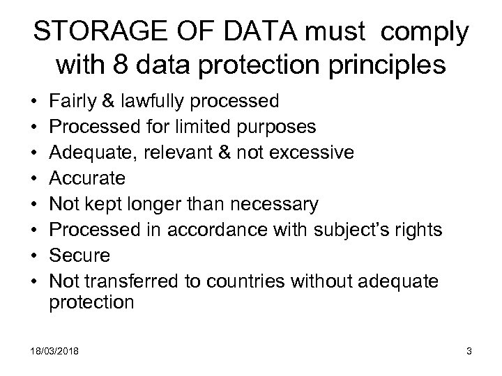 STORAGE OF DATA must comply with 8 data protection principles • • Fairly &