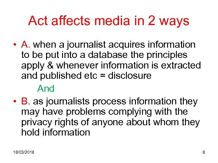 Act affects media in 2 ways • A. when a journalist acquires information to