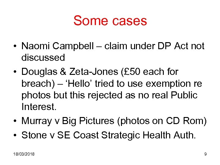 Some cases • Naomi Campbell – claim under DP Act not discussed • Douglas