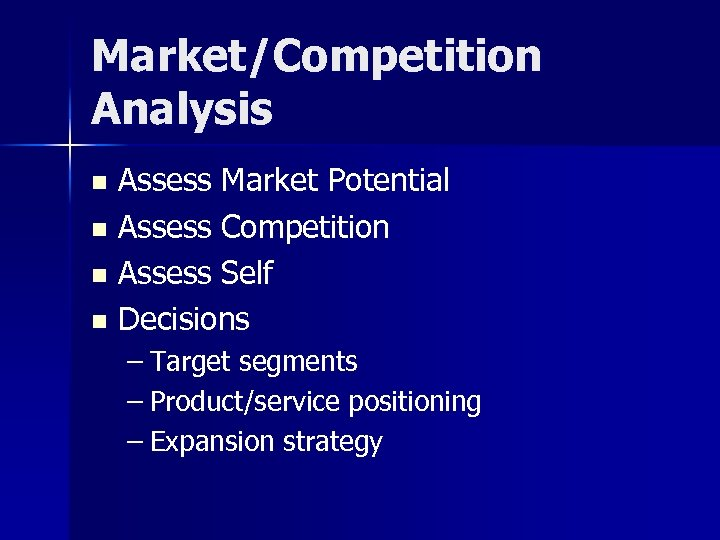 Market/Competition Analysis Assess Market Potential n Assess Competition n Assess Self n Decisions n