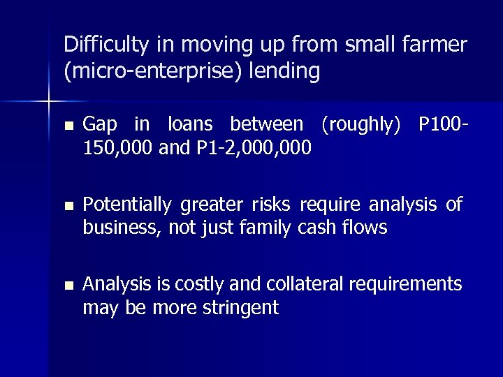 Difficulty in moving up from small farmer (micro-enterprise) lending n Gap in loans between