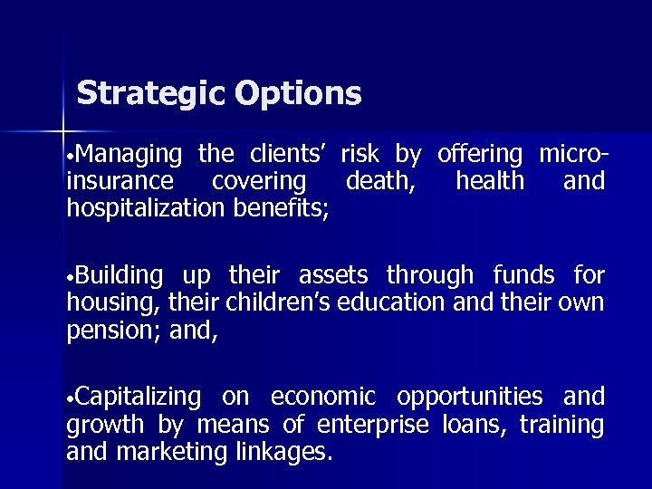 Strategic Options • Managing the clients' risk by offering microinsurance covering death, health and