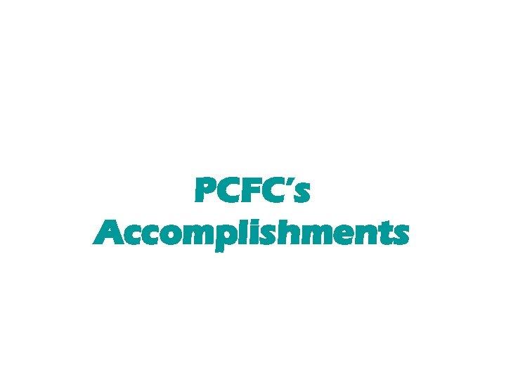 PCFC's Accomplishments