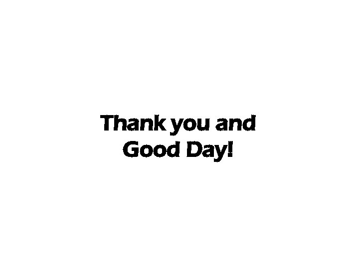 Thank you and Good Day!