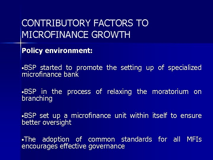 CONTRIBUTORY FACTORS TO MICROFINANCE GROWTH Policy environment: • BSP started to promote the setting