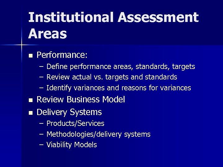 Institutional Assessment Areas n Performance: – – – n n Define performance areas, standards,
