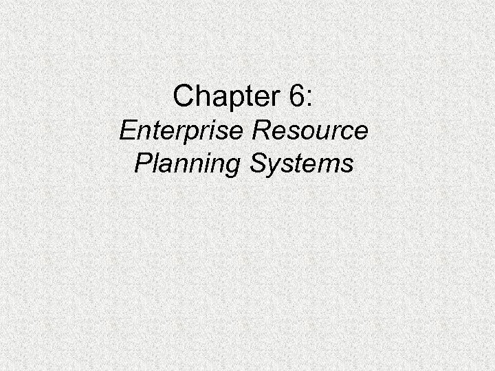 Chapter 6: Enterprise Resource Planning Systems