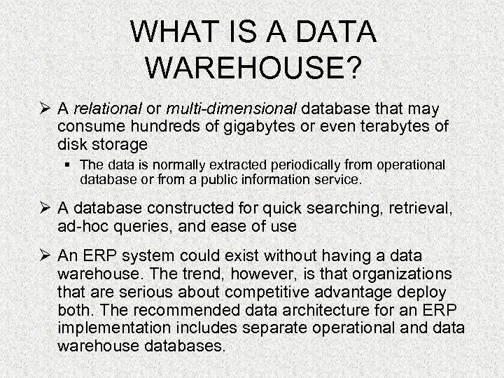 WHAT IS A DATA WAREHOUSE? Ø A relational or multi-dimensional database that may consume