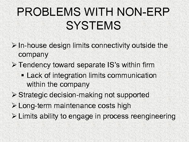 PROBLEMS WITH NON-ERP SYSTEMS Ø In-house design limits connectivity outside the company Ø Tendency