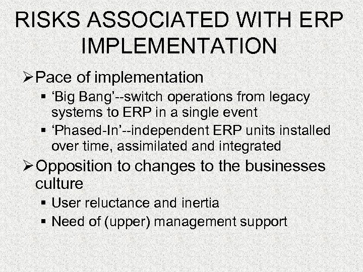 RISKS ASSOCIATED WITH ERP IMPLEMENTATION Ø Pace of implementation § 'Big Bang'--switch operations from