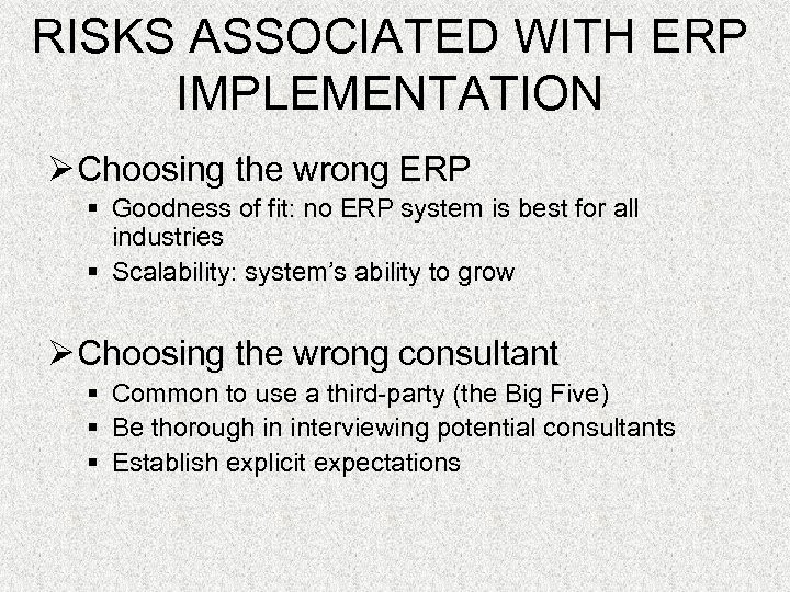 RISKS ASSOCIATED WITH ERP IMPLEMENTATION Ø Choosing the wrong ERP § Goodness of fit: