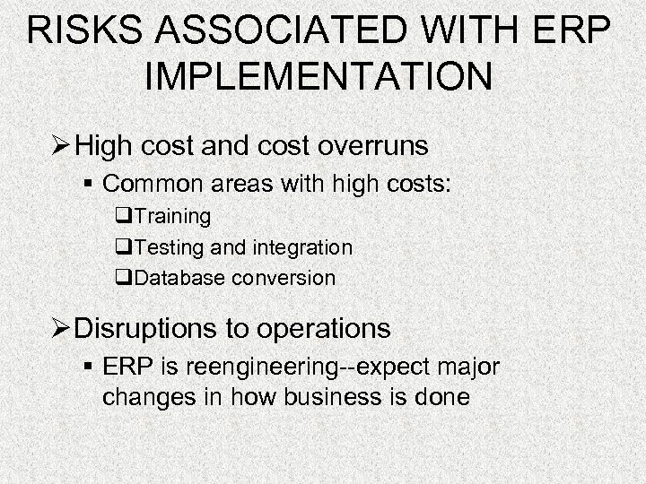 RISKS ASSOCIATED WITH ERP IMPLEMENTATION Ø High cost and cost overruns § Common areas