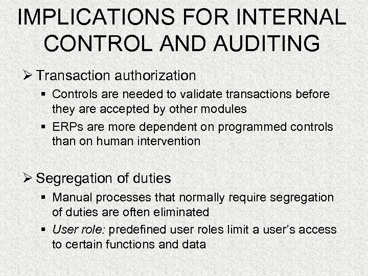 IMPLICATIONS FOR INTERNAL CONTROL AND AUDITING Ø Transaction authorization § Controls are needed to