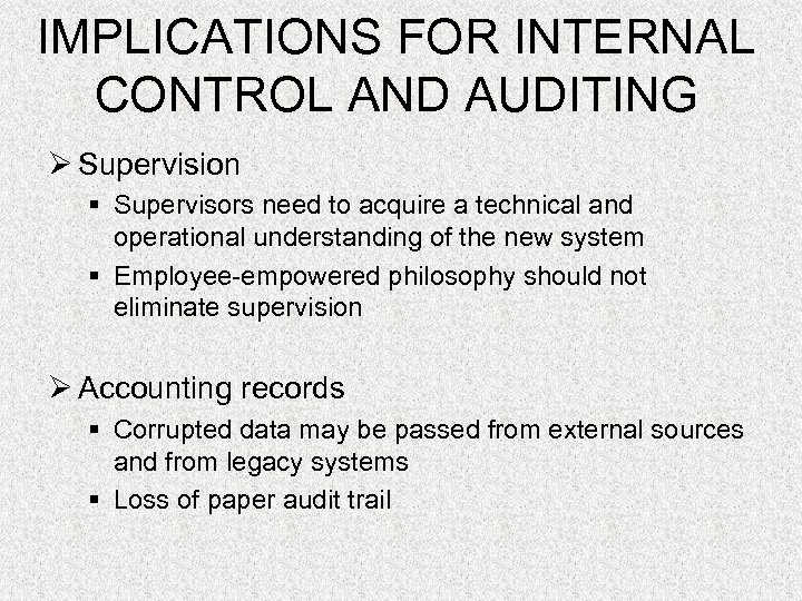 IMPLICATIONS FOR INTERNAL CONTROL AND AUDITING Ø Supervision § Supervisors need to acquire a