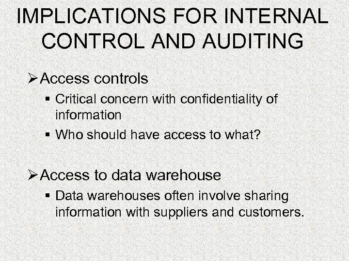 IMPLICATIONS FOR INTERNAL CONTROL AND AUDITING Ø Access controls § Critical concern with confidentiality