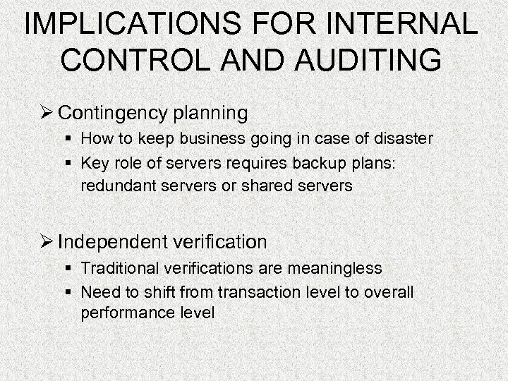 IMPLICATIONS FOR INTERNAL CONTROL AND AUDITING Ø Contingency planning § How to keep business