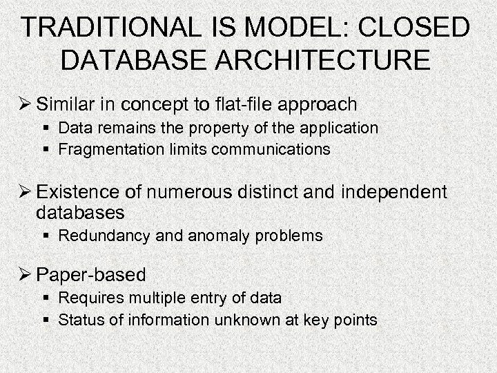 TRADITIONAL IS MODEL: CLOSED DATABASE ARCHITECTURE Ø Similar in concept to flat-file approach §