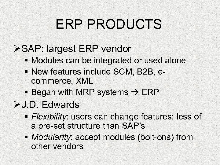 ERP PRODUCTS Ø SAP: largest ERP vendor § Modules can be integrated or used