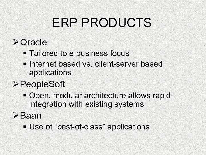 ERP PRODUCTS Ø Oracle § Tailored to e-business focus § Internet based vs. client-server