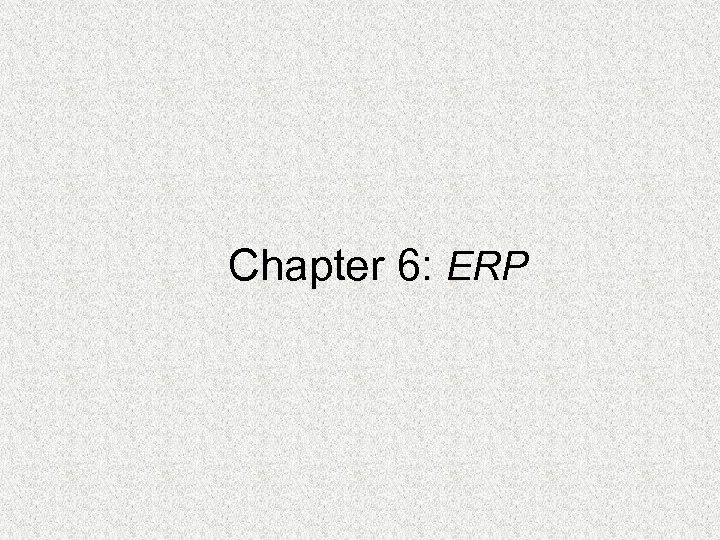 Chapter 6: ERP