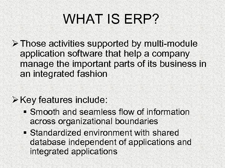 WHAT IS ERP? Ø Those activities supported by multi-module application software that help a