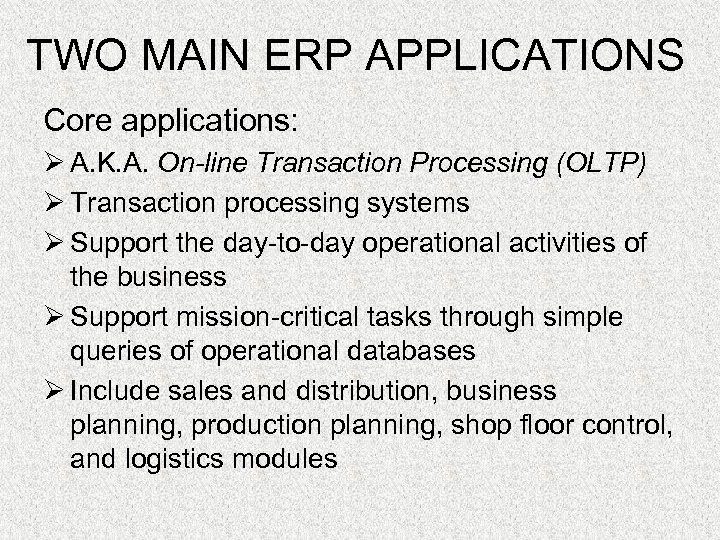 TWO MAIN ERP APPLICATIONS Core applications: Ø A. K. A. On-line Transaction Processing (OLTP)