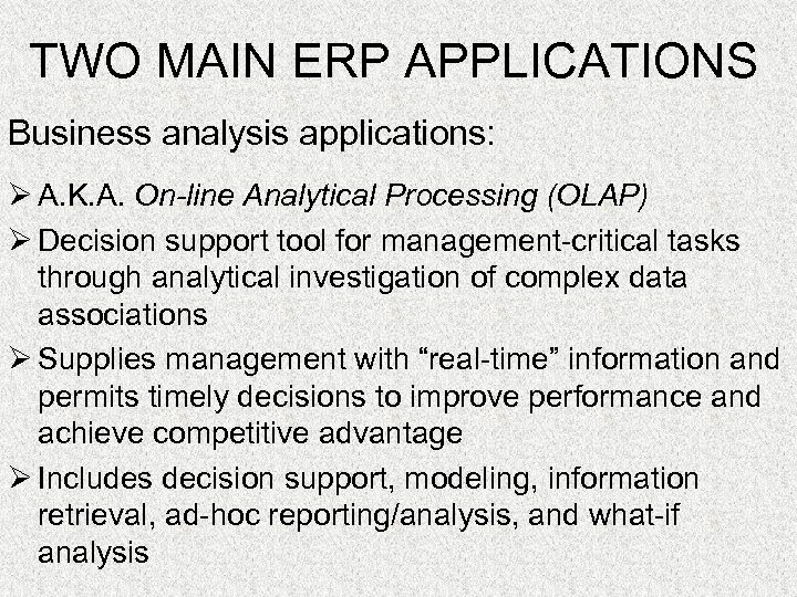 TWO MAIN ERP APPLICATIONS Business analysis applications: Ø A. K. A. On-line Analytical Processing
