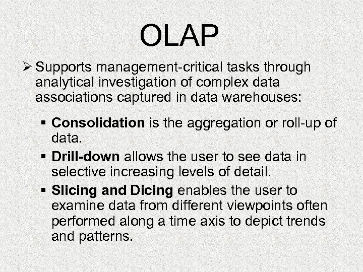 OLAP Ø Supports management-critical tasks through analytical investigation of complex data associations captured in