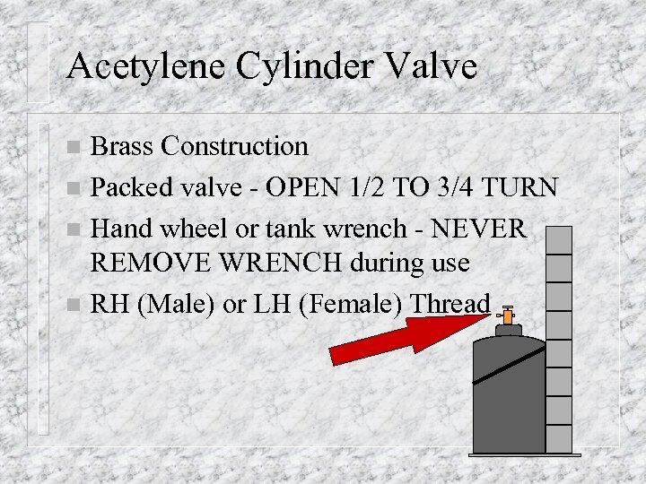 Acetylene Cylinder Valve Brass Construction n Packed valve - OPEN 1/2 TO 3/4 TURN