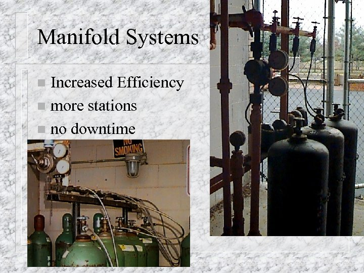 Manifold Systems Increased Efficiency n more stations n no downtime n