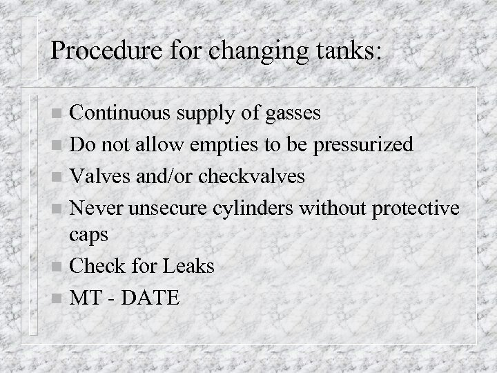 Procedure for changing tanks: Continuous supply of gasses n Do not allow empties to