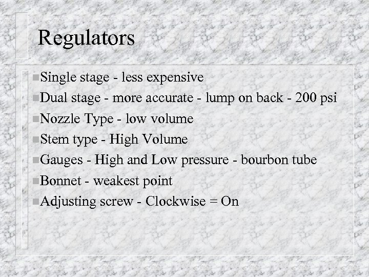 Regulators n. Single stage - less expensive n. Dual stage - more accurate -