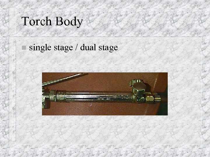 Torch Body n single stage / dual stage
