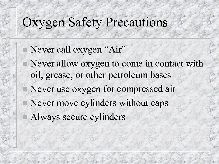 """Oxygen Safety Precautions Never call oxygen """"Air"""" n Never allow oxygen to come in"""