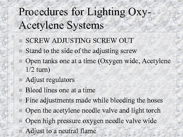 Procedures for Lighting Oxy. Acetylene Systems n n n n n SCREW ADJUSTING SCREW