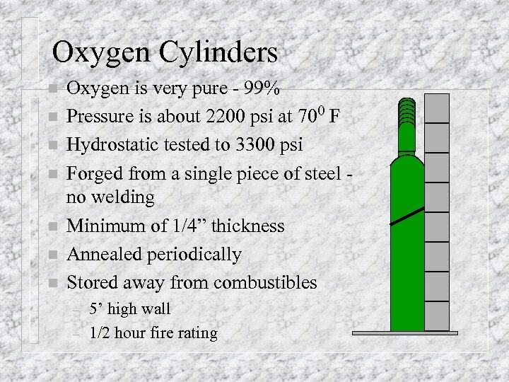 Oxygen Cylinders n n n n Oxygen is very pure - 99% Pressure is