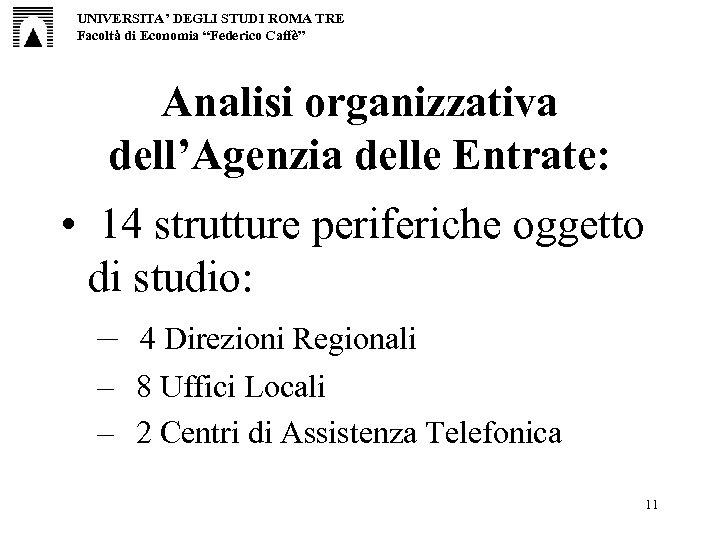 """UNIVERSITA' DEGLI STUDI ROMA TRE Facoltà di Economia """"Federico Caffè"""" Analisi organizzativa dell'Agenzia delle"""