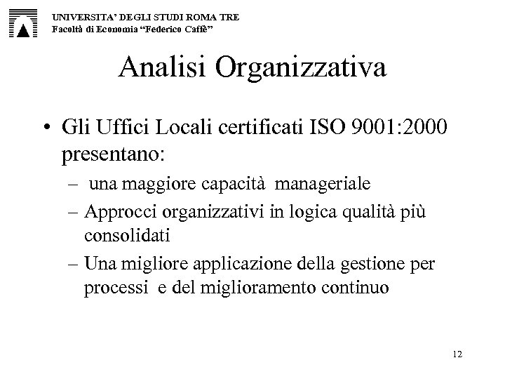 """UNIVERSITA' DEGLI STUDI ROMA TRE Facoltà di Economia """"Federico Caffè"""" Analisi Organizzativa • Gli"""