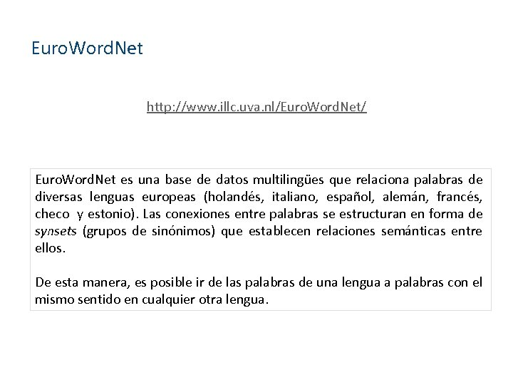 Euro. Word. Net http: //www. illc. uva. nl/Euro. Word. Net/ Euro. Word. Net es