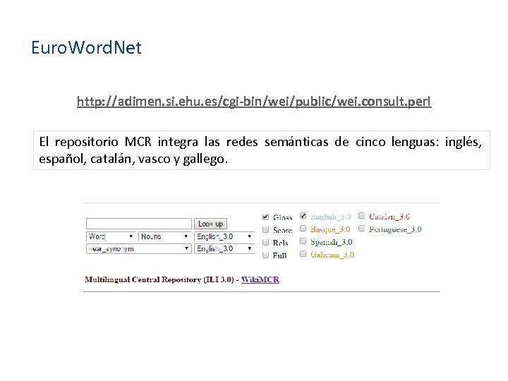 Euro. Word. Net http: //adimen. si. ehu. es/cgi-bin/wei/public/wei. consult. perl El repositorio MCR integra
