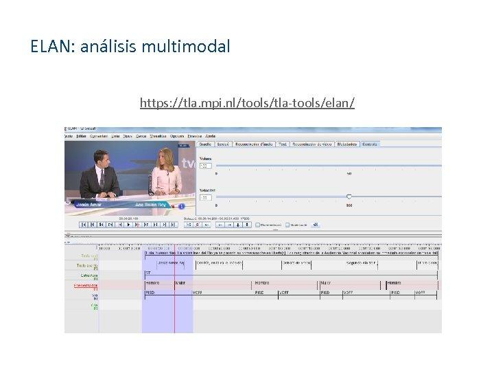 ELAN: análisis multimodal https: //tla. mpi. nl/tools/tla-tools/elan/ http: //www. linguistics. ucsb. edu/faculty/infiel d/courses/resources/sign-example. zip
