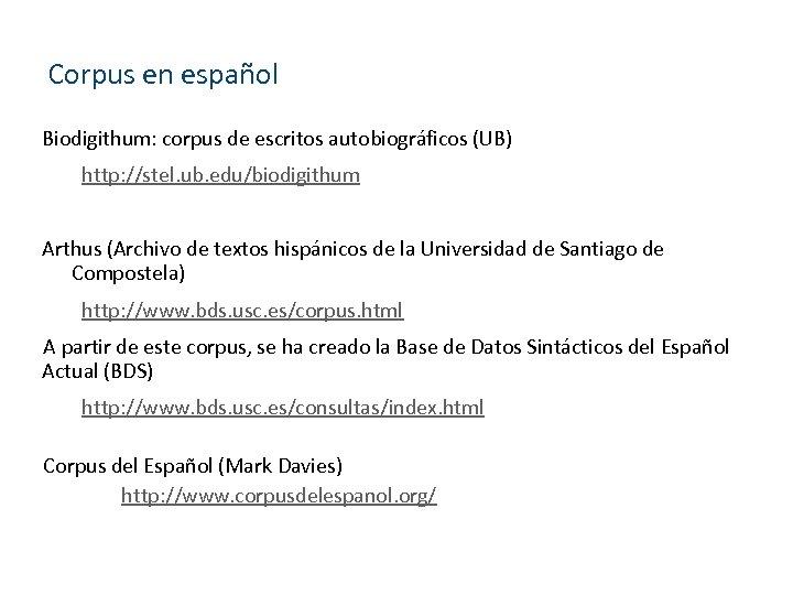 Corpus en español Biodigithum: corpus de escritos autobiográficos (UB) http: //stel. ub. edu/biodigithum Arthus