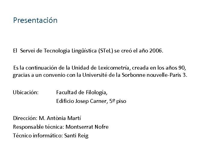 Presentación El Servei de Tecnologia Lingüística (STe. L) se creó el año 2006. Es