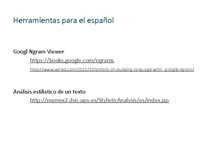 Herramientas para el español Googl Ngram Viewer https: //books. google. com/ngrams http: //www. wired.