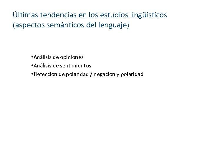 Últimas tendencias en los estudios lingüísticos (aspectos semánticos del lenguaje) • Análisis de opiniones