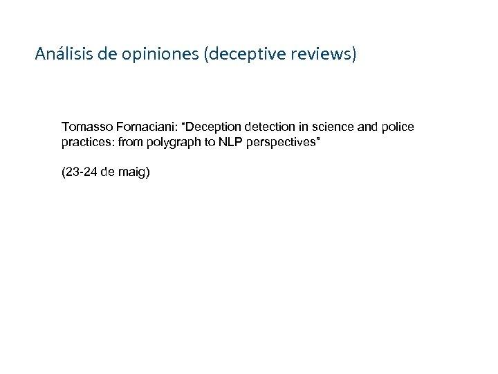 "Análisis de opiniones (deceptive reviews) Tomasso Fornaciani: ""Deception detection in science and police practices:"