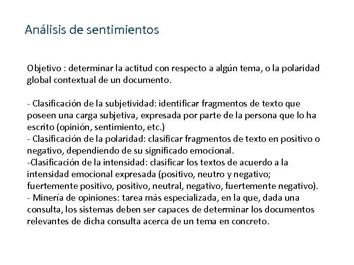 Análisis de sentimientos Objetivo : determinar la actitud con respecto a algún tema, o