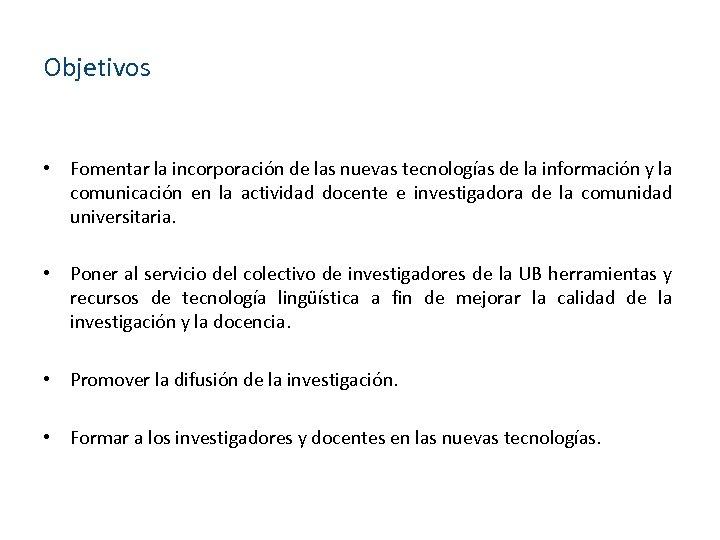 Objetivos • Fomentar la incorporación de las nuevas tecnologías de la información y la