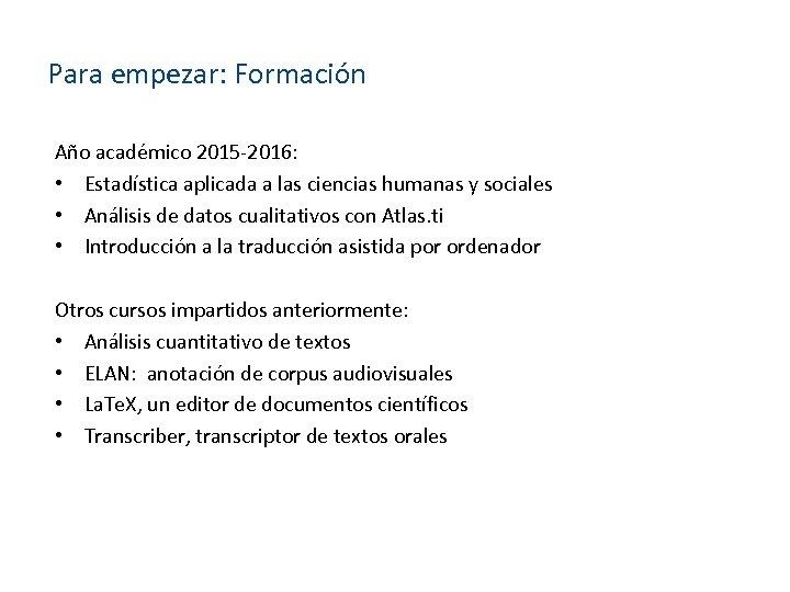 Para empezar: Formación Año académico 2015 -2016: • Estadística aplicada a las ciencias humanas